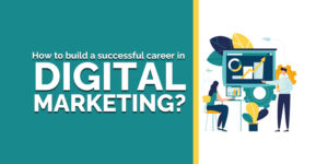 How to Build a Successful Career in Digital Marketing?